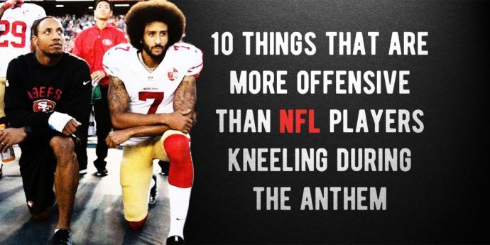 things more offensive than NFL players kneeling
