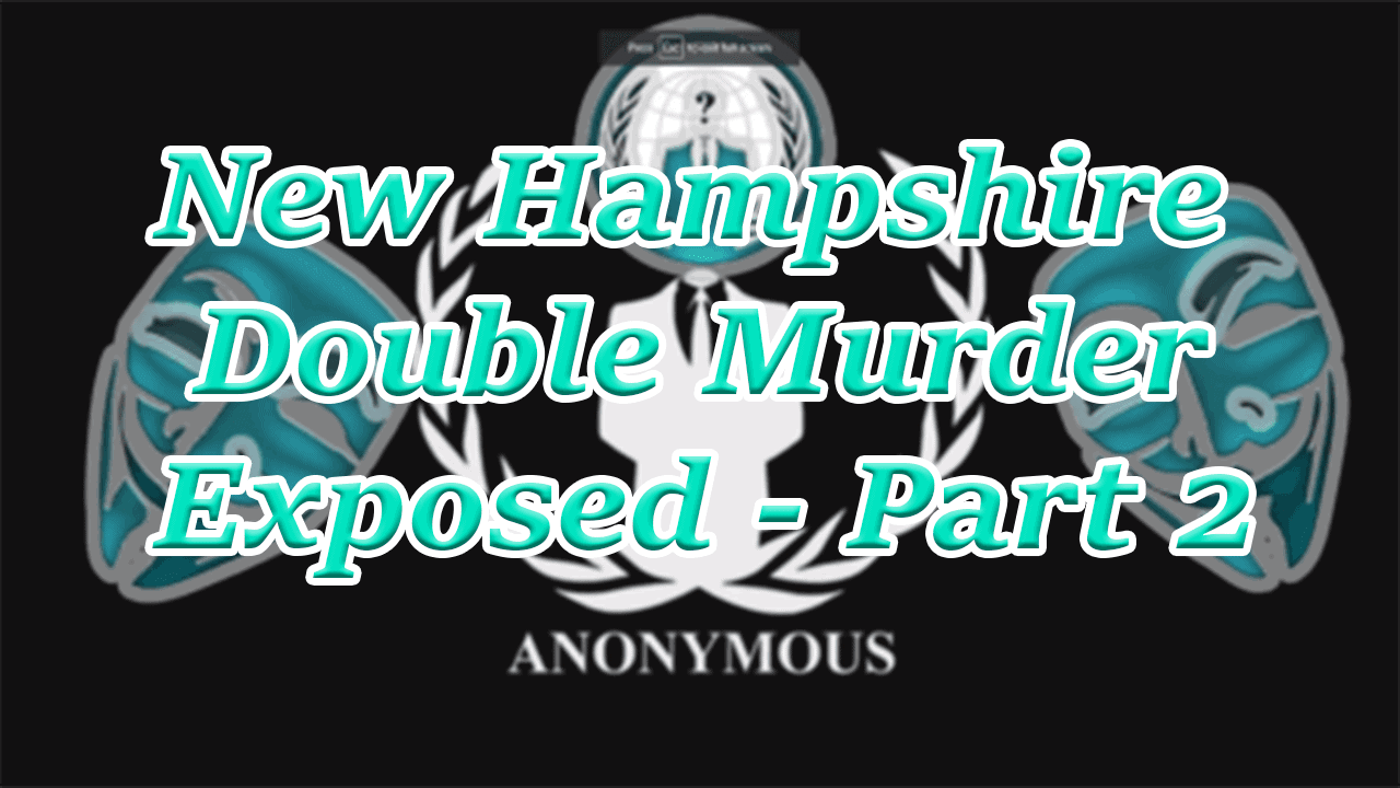 anonymous exposes new hampshire double murder part 2 more info